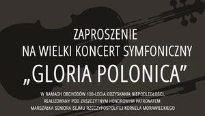 """Zapraszamy na Koncert Symfoniczny """"GLORIA POLONICA """""""