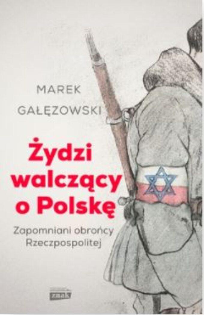 Marek Gałęzowski, Żydzi walczący oPolskę, wyd. Znak Horyzont
