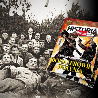 """""""Historia Do Rzeczy"""": Bohaterowie Wołynia"""