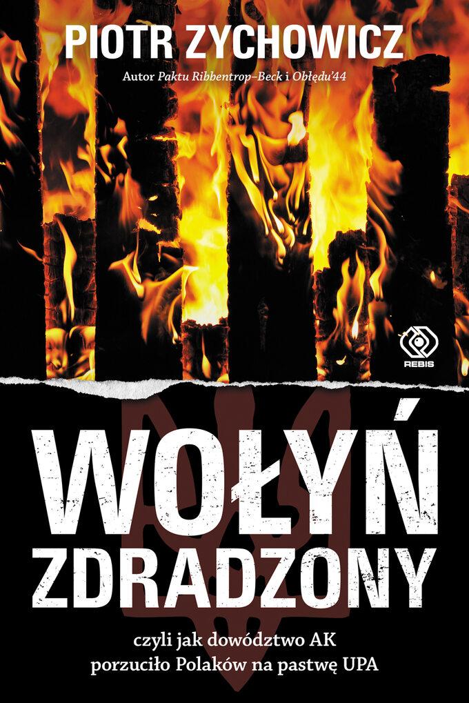 """Okładka książki Piotra Zychowicza """"Wołyń zdradzony"""""""