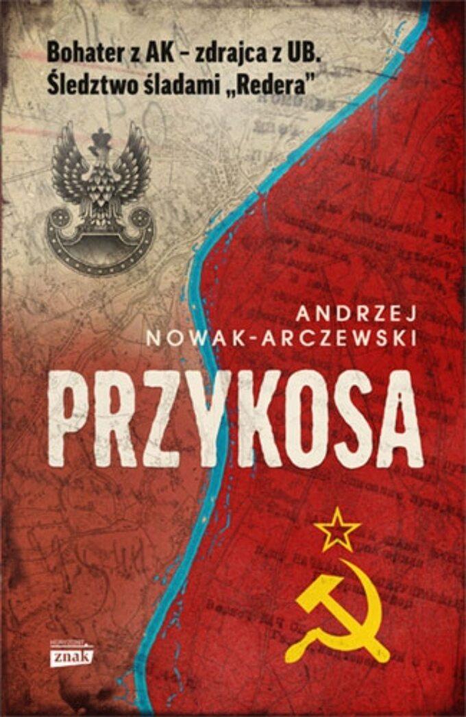 Andrzej Nowak-Arczewski, Przykosa. Bohater zAK -zdrajca zUB, wyd. Znak Horyzont