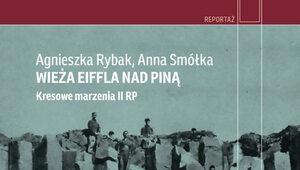 """""""Wieża Eiffla nad Piną"""". Kresowe historie w najnowszej książce Rybak i..."""