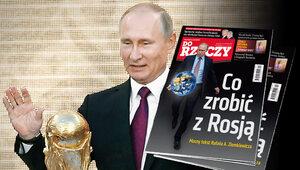 """""""Do Rzeczy"""" nr 24: Co zrobić z Rosją? Mocny tekst Rafała A. Ziemkiewicza"""