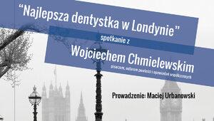 """""""Najlepsza dentystka w Londynie"""" - spotkanie z Wojciechem Chmielewskim"""