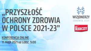"""Zdrowie Polaków po pandemii. Konferencja """"Przyszłość ochrony zdrowia w..."""