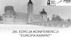 """26. edycja Konferencji """"Europa Karpat"""""""