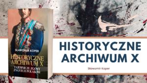 """Nowa książka Sławomira Kopra - """"Historyczne Archiwum X. Tajemnicze zgony..."""