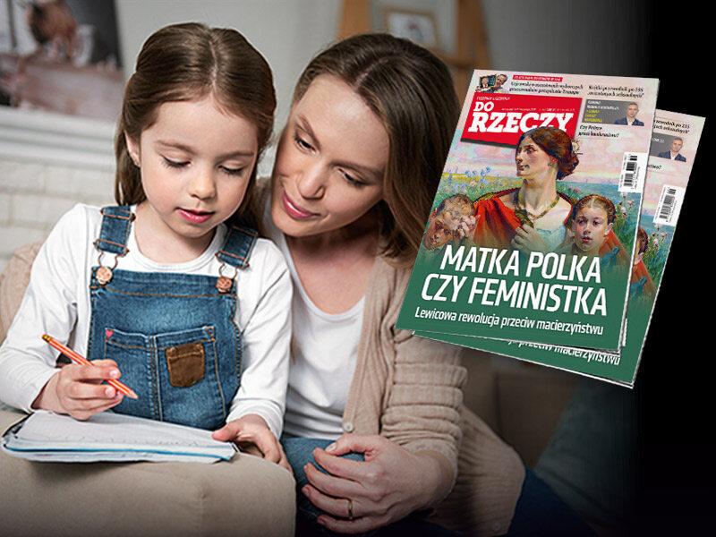 """""""Do Rzeczy"""" nr 46:  Matka Polka czy feministka. Lewicowa rewolucja przeciw macierzyństwu"""