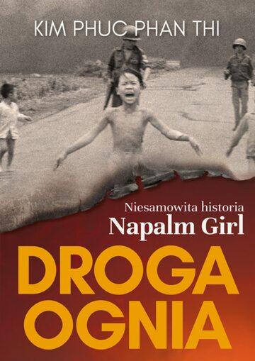 """Okładka """"Droga ognia. Niesamowita historia NAPALM GIRL"""""""