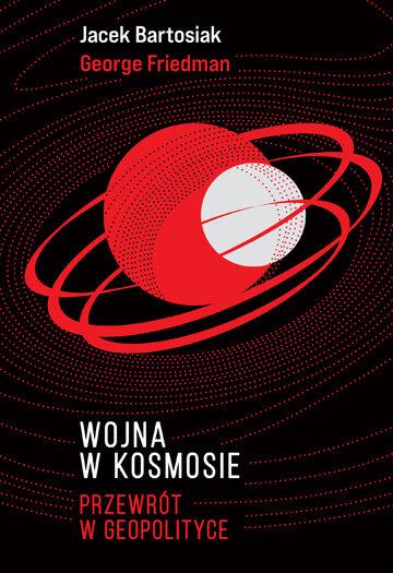 Okładka ''Wojna w kosmosie. Przewrót w geopolityce''