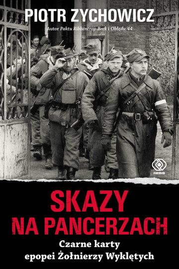 """Piotr Zychowicz, """"Skazy na pancerzach. Czarne karty epopei Żołnierzy Wyklętych"""", Wydawnictwo Rebis, 2018."""