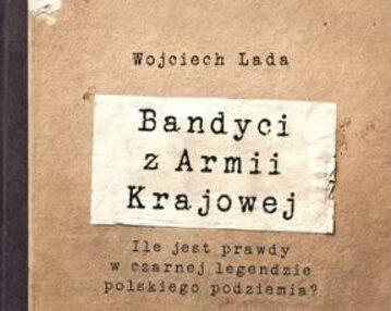 """Wojciech Lada """"Bandyci z Armii Krajowej"""", Znak Horyzont 2018"""